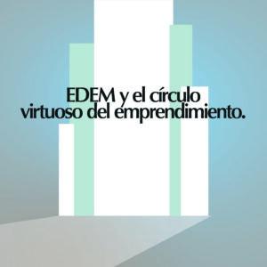 EDEM  y el Círculo virtuoso del emprendimiento              en Murcia